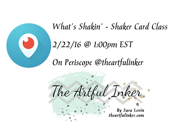 Periscope What's Shakin' - Shaker Card Class from theartfulinker.com