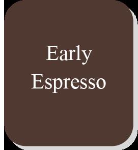 Early Espresso