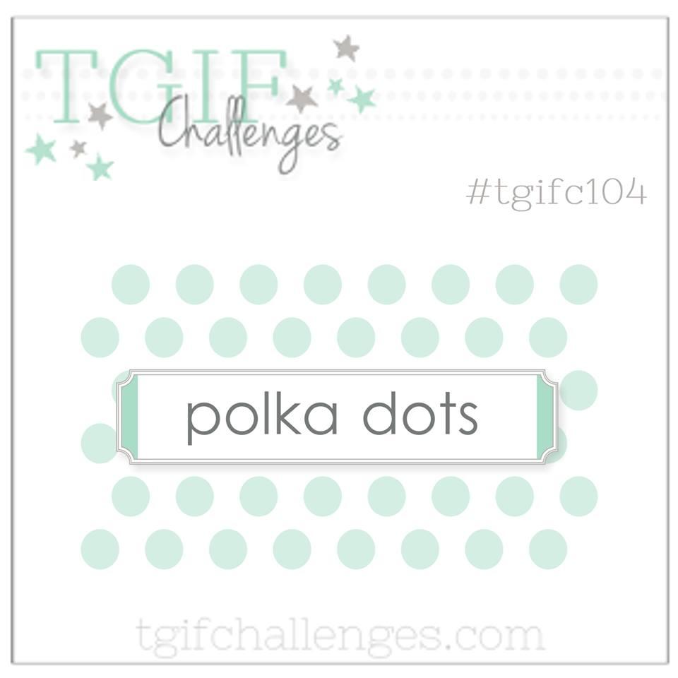 TGIFC104 Polka Dot Challenge