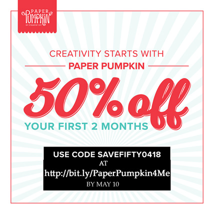 Paper Pumpkin 50% off your first two months at http://bit.ly/PaperPumpkin4Me and use code SAVEFIFTY0418