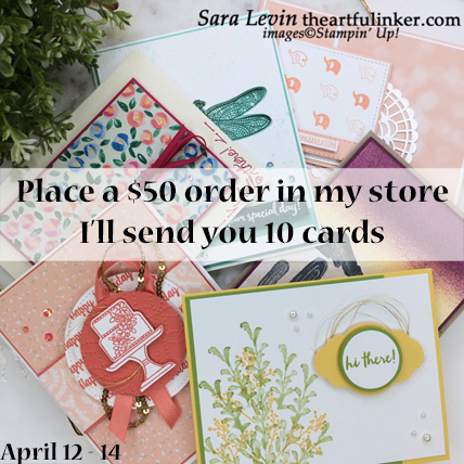 Place a $50 product order in my store from April 12 - 14, 2019 and receive 10 cards from me (selection will vary).  Store: www.theartfulinker.stampinup.net  Be sure you are shopping with Sara Levin