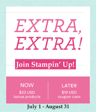 Join Stampin Up Special Extra Extra and choose $30 in BONUS products. Then receive a $10 coupon code to use later!! Join my team - https://ida.stampinup.com/en/?demoid=2059166