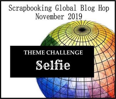 Scrapbooking Global November 2019 Blog Hop theme - selfie layout