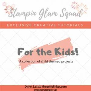 Stampin Glam Squad February Tutorial Bundle - For the Kids, FREE with purchase. Shop for Stampin Up with Sara Levin at theartfulinker.com