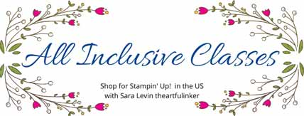 Stampin Up New All Inclusive Classes. Shop for Stampin Up with Sara Levin at theartfulinker.com