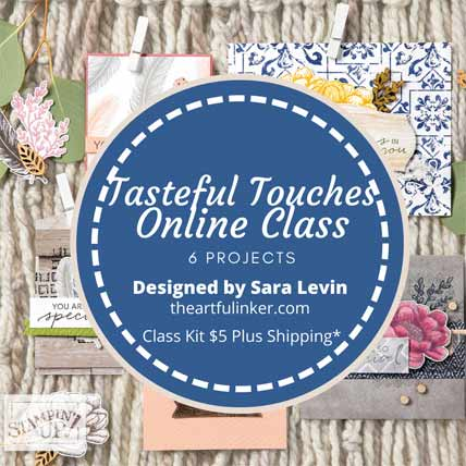 Tasteful Touches Online Class with Sara Levin at theartfulinker.com Shop for Stampin Up