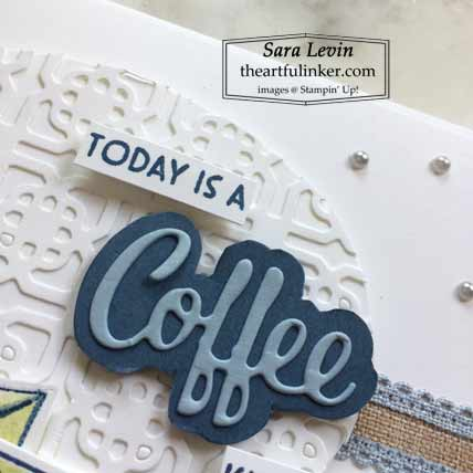 Stampin Up Nothing's Better Than Coffee Kind of Day card detail for OSAT Blog Hop New Beginnings Shop for Stampin Up with Sara Levin at theartfulinker.com