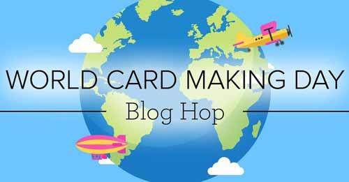 World Card Making Day Blog Hop