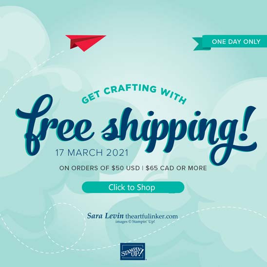 FREE shipping on Stampin Up with a $50 minimum product purchase on March 17 in the US with Sara Levin theartfulinker.com