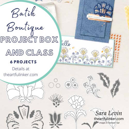 Batik Boutique Project Box and Online Class with Sara Levin theartfulinker SHOP for Stampin Up with Sara Levin theartfulinker.com